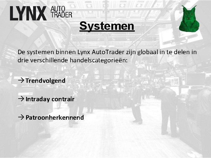 Systemen De systemen binnen Lynx Auto. Trader zijn globaal in te delen in drie