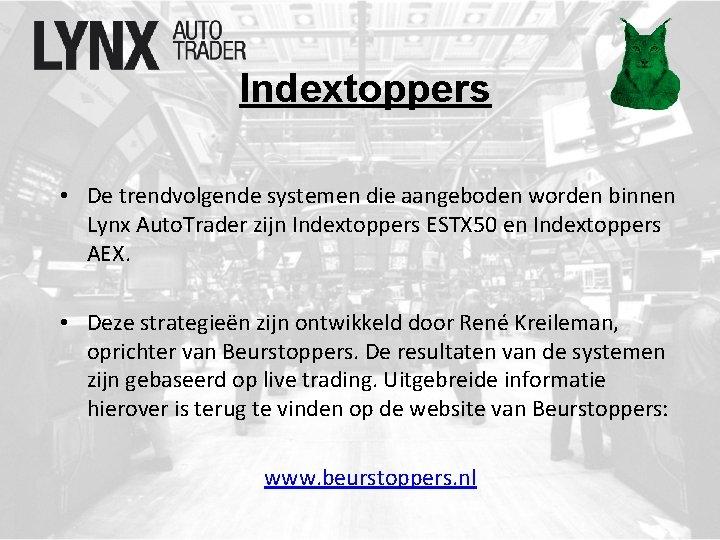 Indextoppers • De trendvolgende systemen die aangeboden worden binnen Lynx Auto. Trader zijn Indextoppers