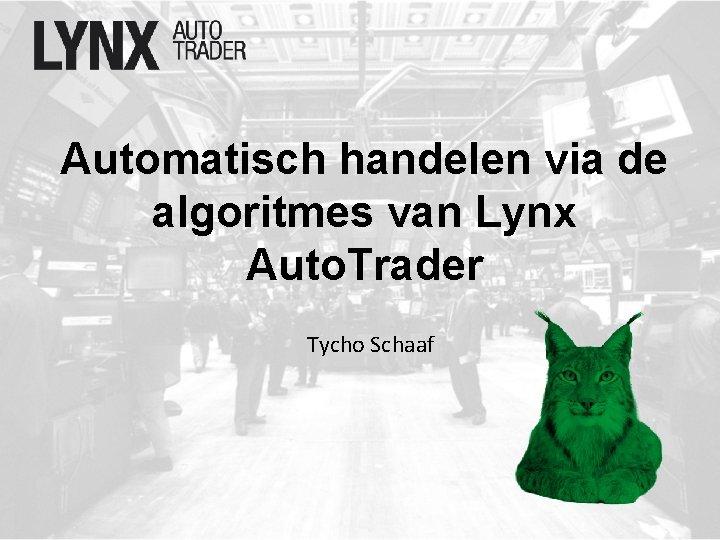 Automatisch handelen via de algoritmes van Lynx Auto. Trader Tycho Schaaf