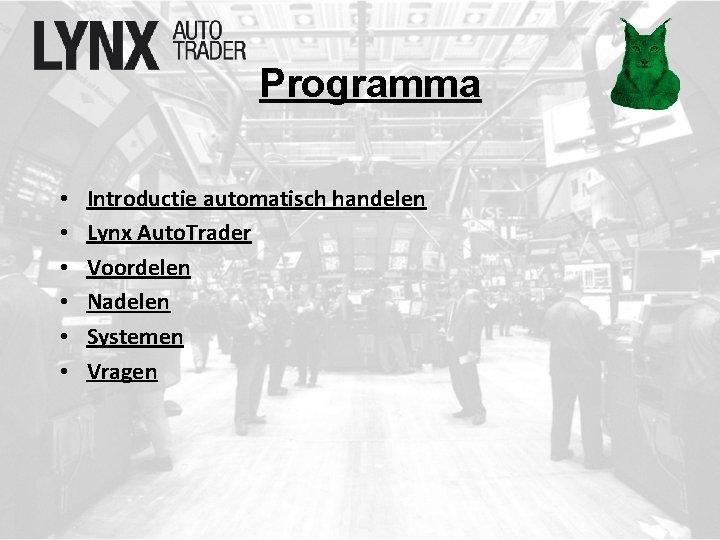 Programma • • • Introductie automatisch handelen Lynx Auto. Trader Voordelen Nadelen Systemen Vragen