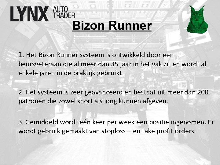 Bizon Runner 1. Het Bizon Runner systeem is ontwikkeld door een beursveteraan die al