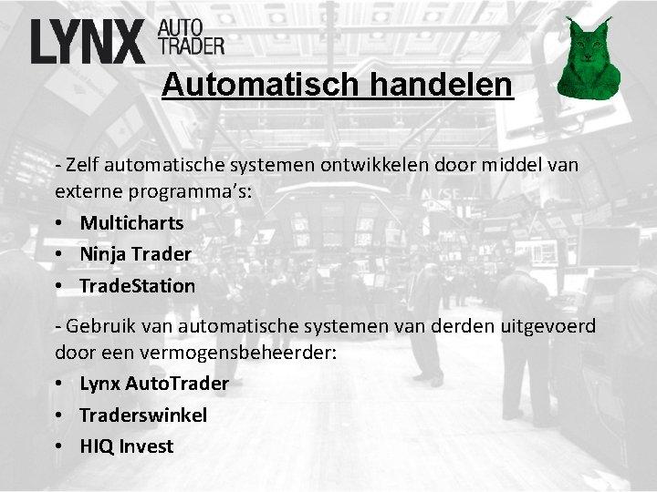 Automatisch handelen - Zelf automatische systemen ontwikkelen door middel van externe programma's: • Multicharts