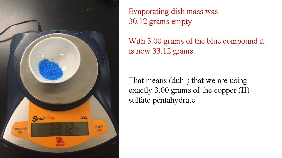 Evaporating dish mass was 30. 12 grams empty. With 3. 00 grams of the