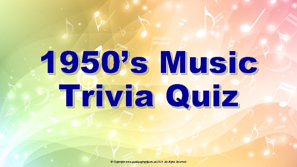 1950's Music Trivia Quiz © Copyright www. qualityaging@com. au 2019. All Rights Reserved