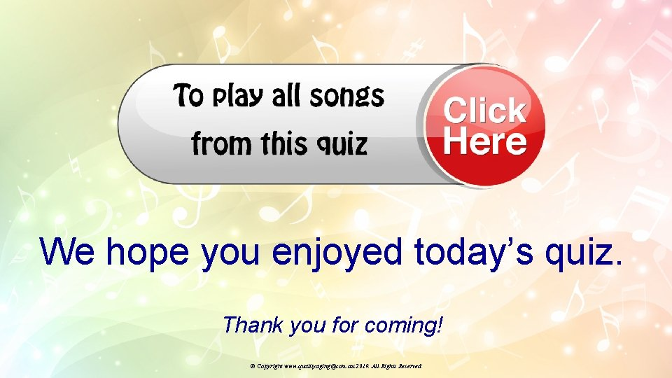 We hope you enjoyed today's quiz. Thank you for coming! © Copyright www. qualityaging@com.