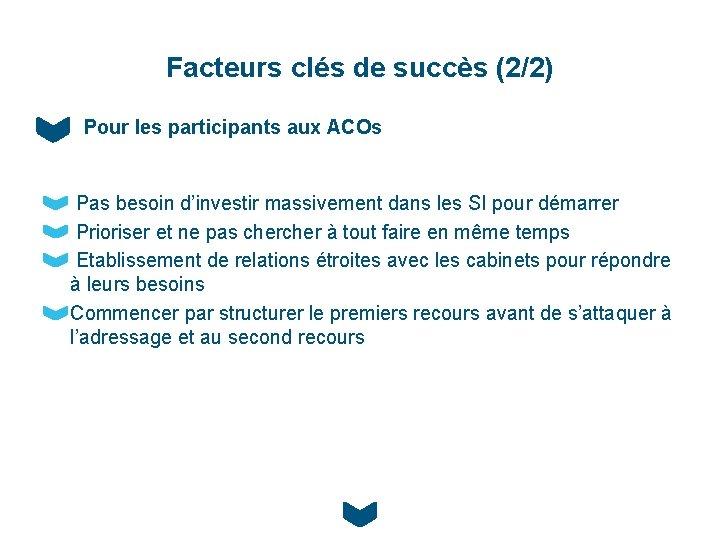 Facteurs clés de succès (2/2) Pour les participants aux ACOs Pas besoin d'investir massivement