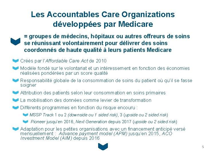 Les Accountables Care Organizations développées par Medicare = groupes de médecins, hôpitaux ou autres