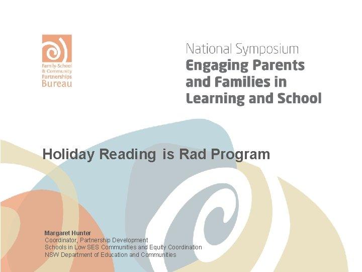 Holiday Reading is Rad Program Margaret Hunter Coordinator, Partnership Development Schools in Low SES