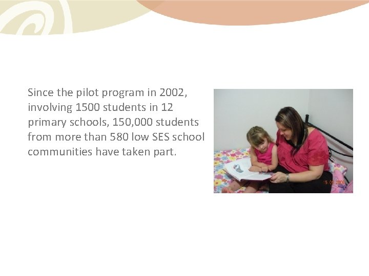 Since the pilot program in 2002, involving 1500 students in 12 primary schools, 150,