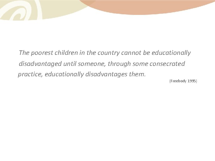 The poorest children in the country cannot be educationally disadvantaged until someone, through some