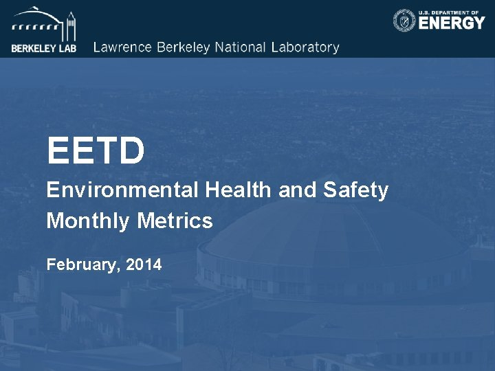 EETD Environmental Health and Safety Monthly Metrics February, 2014