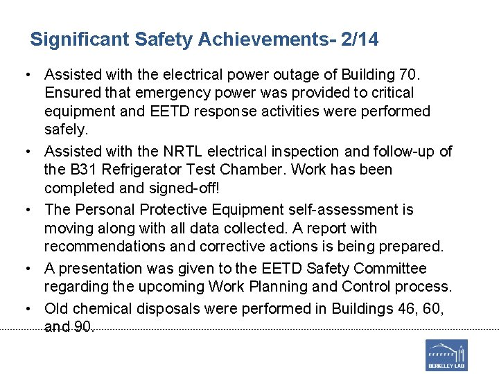Significant Safety Achievements- 2/14 • Assisted with the electrical power outage of Building 70.