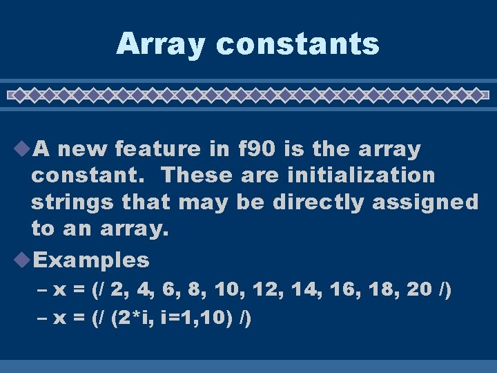 Array constants u. A new feature in f 90 is the array constant. These