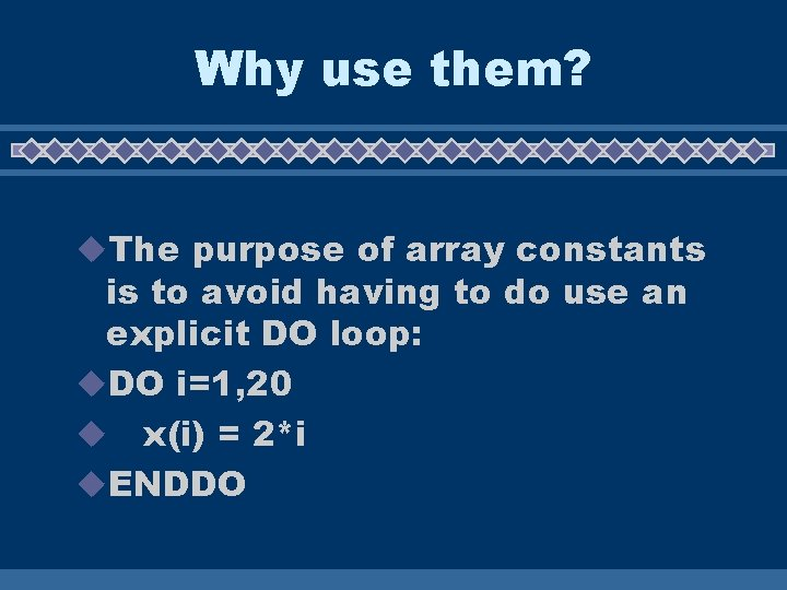 Why use them? u. The purpose of array constants is to avoid having to