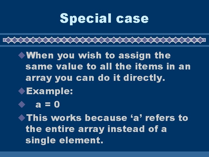 Special case u. When you wish to assign the same value to all the