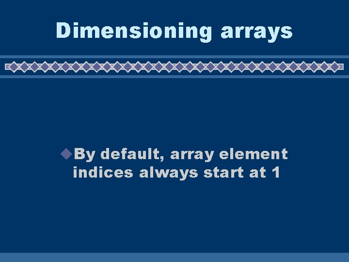 Dimensioning arrays u. By default, array element indices always start at 1