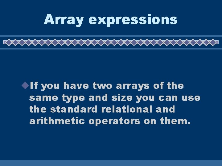 Array expressions u. If you have two arrays of the same type and size