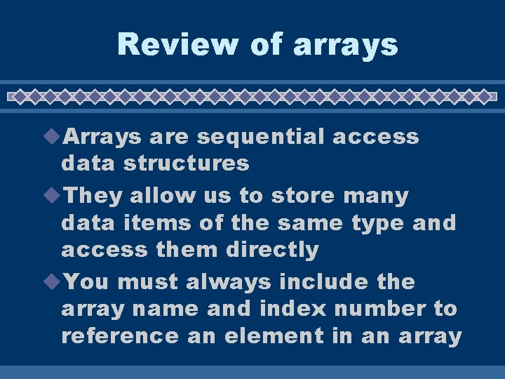 Review of arrays u. Arrays are sequential access data structures u. They allow us