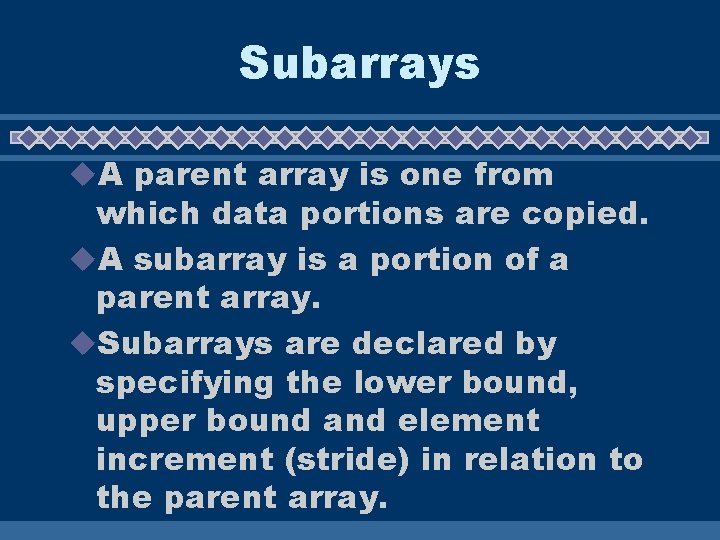 Subarrays u. A parent array is one from which data portions are copied. u.