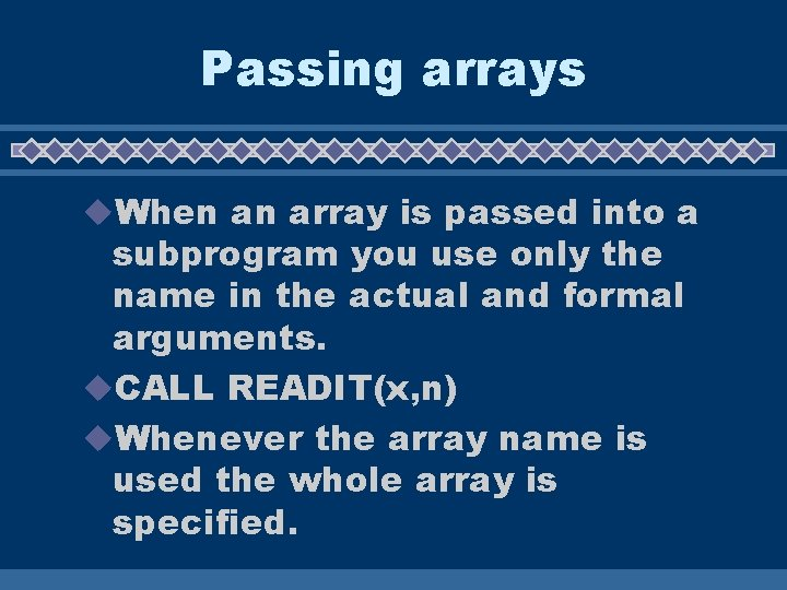 Passing arrays u. When an array is passed into a subprogram you use only