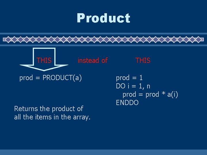 Product THIS instead of prod = PRODUCT(a) Returns the product of all the items