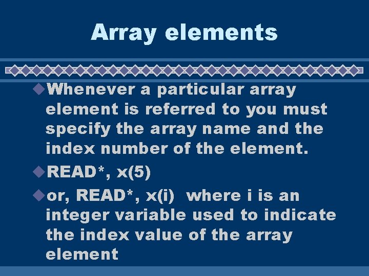 Array elements u. Whenever a particular array element is referred to you must specify