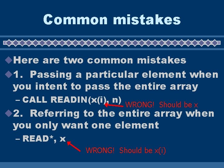 Common mistakes u. Here are two common mistakes u 1. Passing a particular element