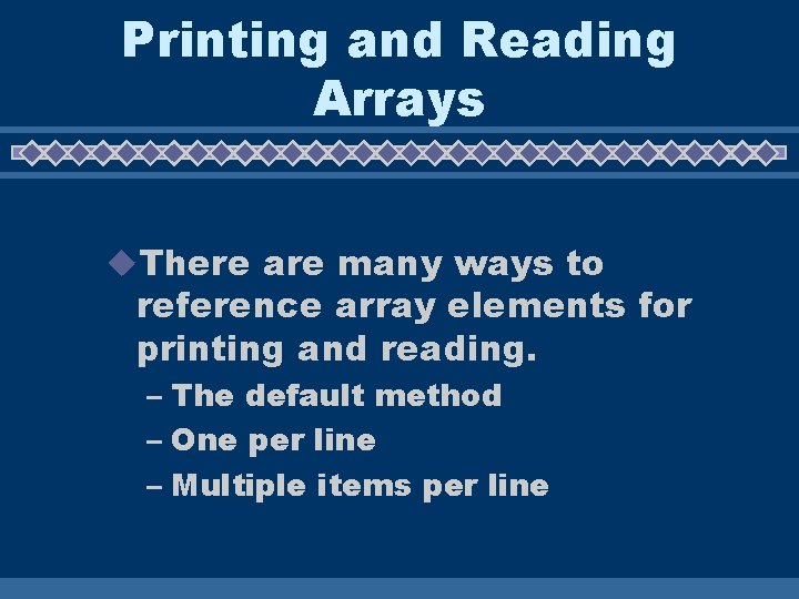 Printing and Reading Arrays u. There are many ways to reference array elements for