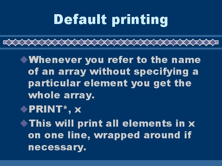 Default printing u. Whenever you refer to the name of an array without specifying