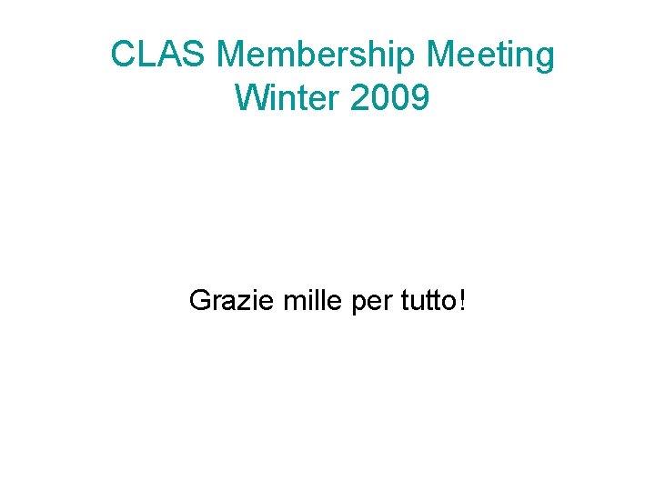 CLAS Membership Meeting Winter 2009 Grazie mille per tutto!