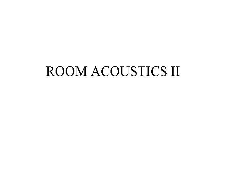 ROOM ACOUSTICS II