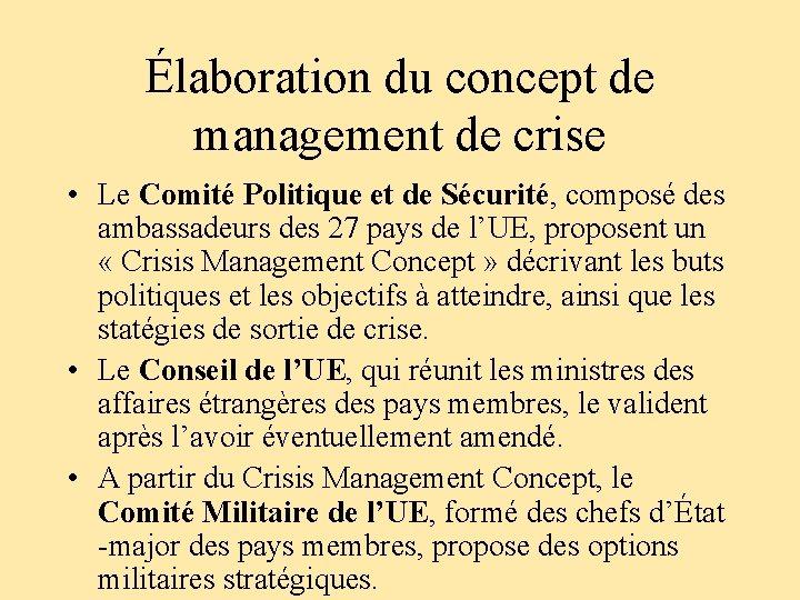 Élaboration du concept de management de crise • Le Comité Politique et de Sécurité,