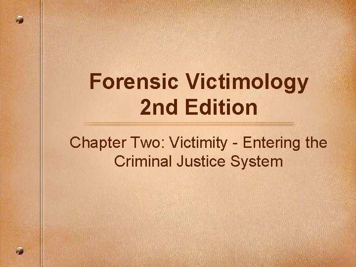 Forensic Victimology 2 nd Edition Chapter Two: Victimity - Entering the Criminal Justice System