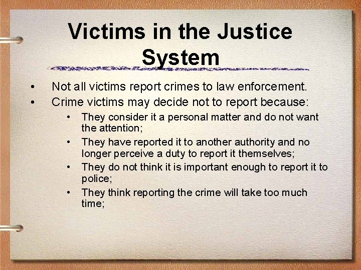 Victims in the Justice System • • Not all victims report crimes to law