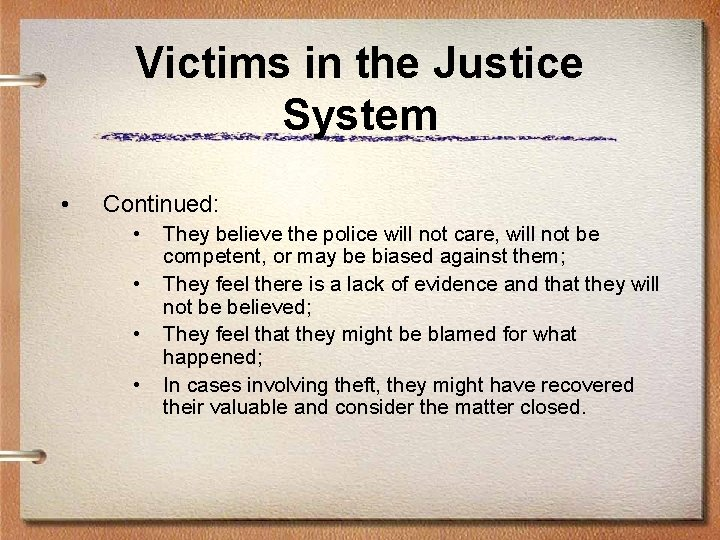 Victims in the Justice System • Continued: • • They believe the police will