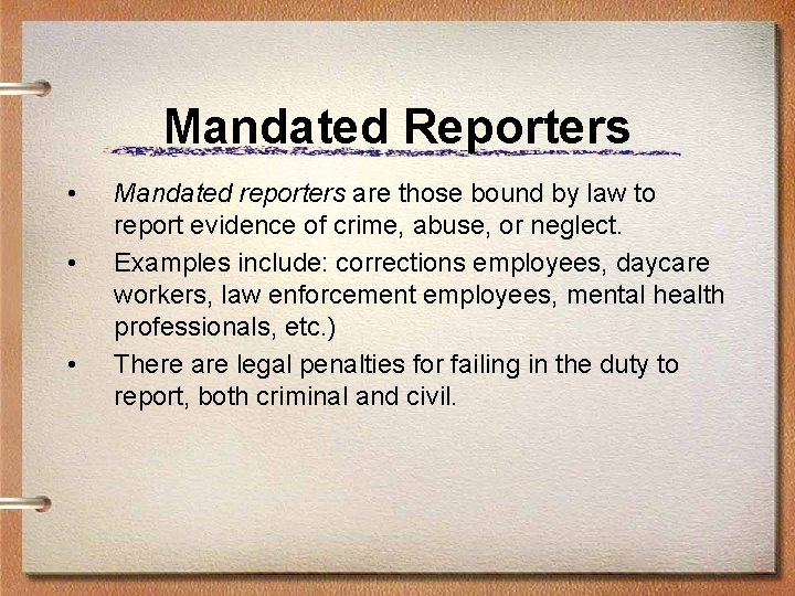 Mandated Reporters • • • Mandated reporters are those bound by law to report