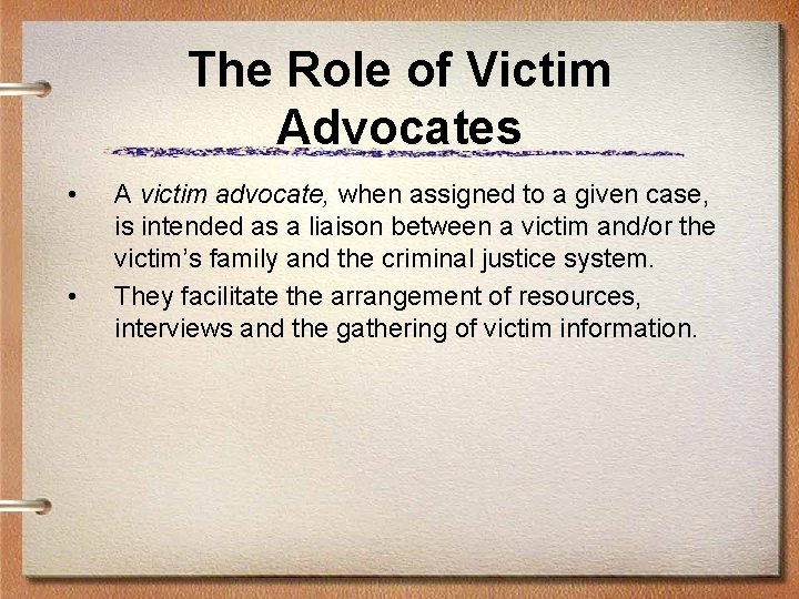 The Role of Victim Advocates • • A victim advocate, when assigned to a