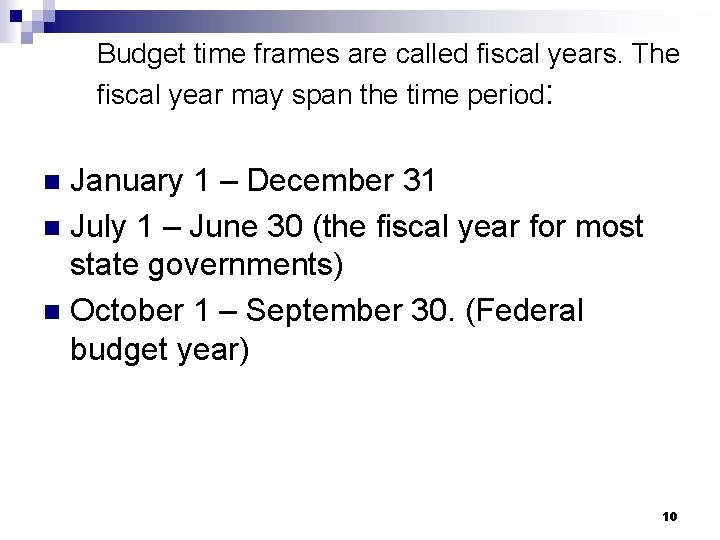 Budget time frames are called fiscal years. The fiscal year may span the time