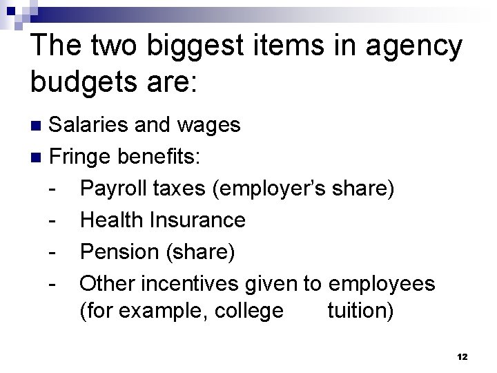 The two biggest items in agency budgets are: Salaries and wages n Fringe benefits: