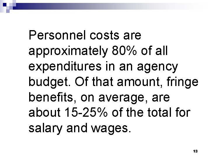 Personnel costs are approximately 80% of all expenditures in an agency budget. Of that