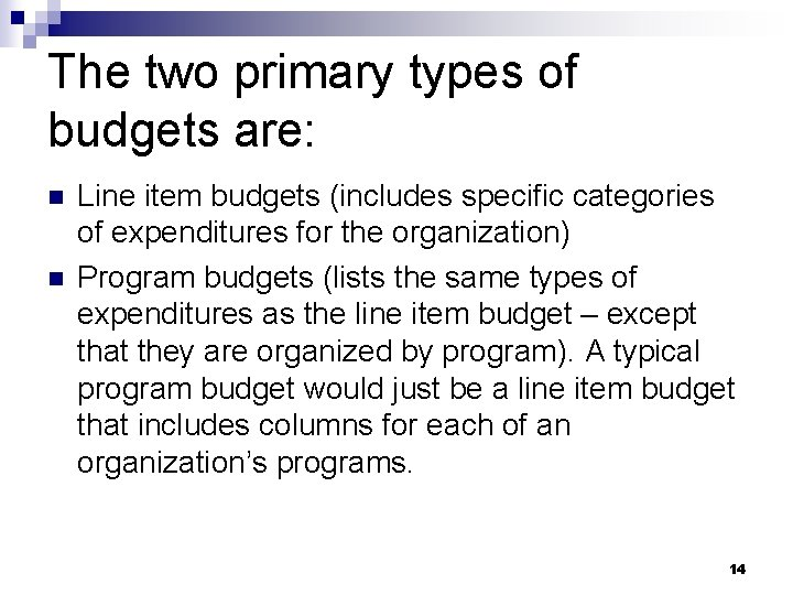 The two primary types of budgets are: n n Line item budgets (includes specific