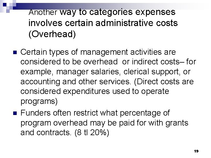Another way to categories expenses involves certain administrative costs (Overhead) n n Certain types
