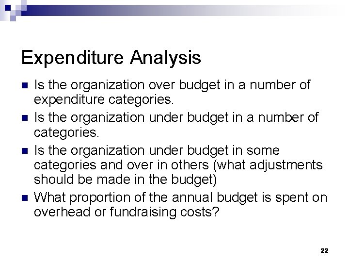 Expenditure Analysis n n Is the organization over budget in a number of expenditure