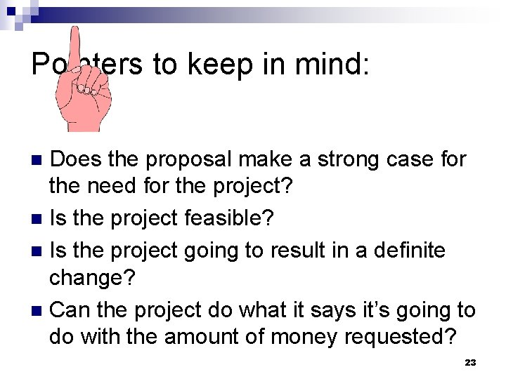 Pointers to keep in mind: Does the proposal make a strong case for the