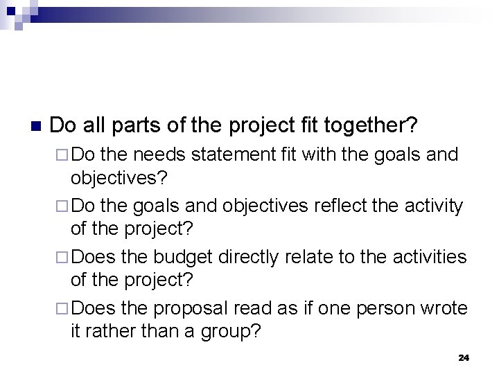 n Do all parts of the project fit together? ¨ Do the needs statement