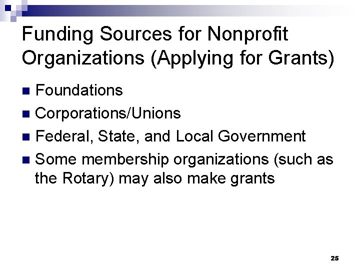 Funding Sources for Nonprofit Organizations (Applying for Grants) Foundations n Corporations/Unions n Federal, State,
