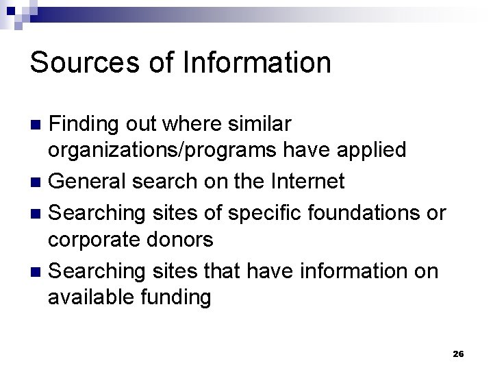 Sources of Information Finding out where similar organizations/programs have applied n General search on