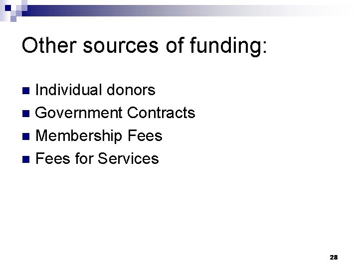 Other sources of funding: Individual donors n Government Contracts n Membership Fees n Fees