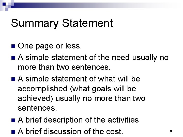 Summary Statement One page or less. n A simple statement of the need usually