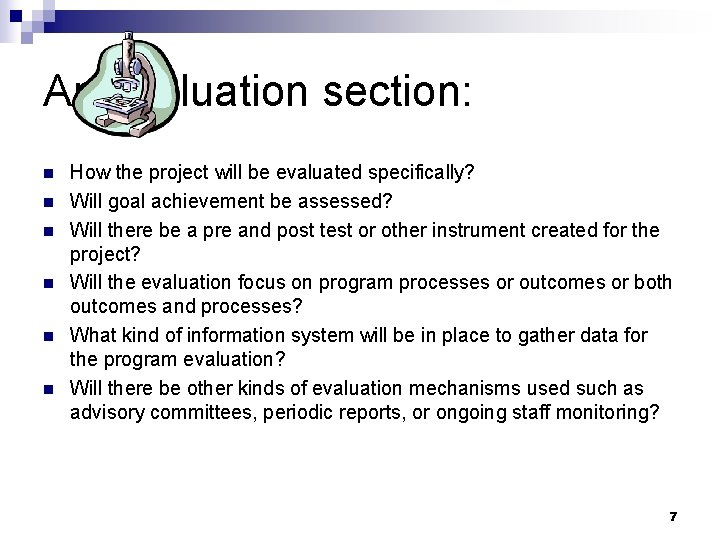An evaluation section: n n n How the project will be evaluated specifically? Will